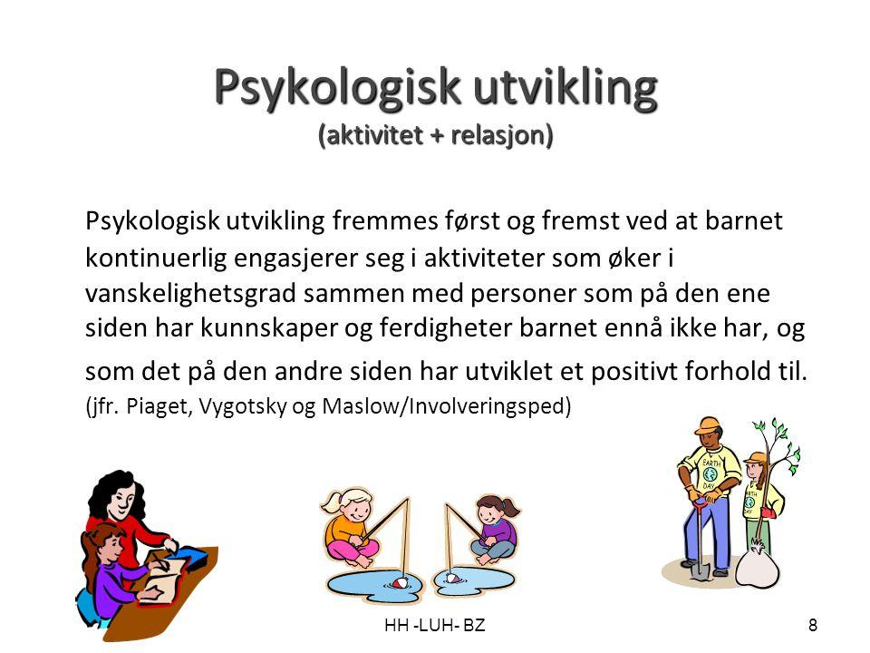 HH -LUH- BZ8 Psykologisk utvikling (aktivitet + relasjon) Psykologisk utvikling fremmes først og fremst ved at barnet kontinuerlig engasjerer seg i ak
