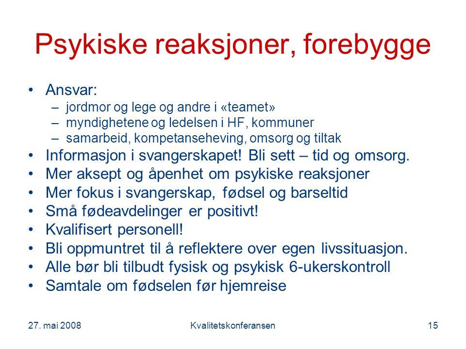 27. mai 2008Kvalitetskonferansen15 Psykiske reaksjoner, forebygge Ansvar: –jordmor og lege og andre i «teamet» –myndighetene og ledelsen i HF, kommune