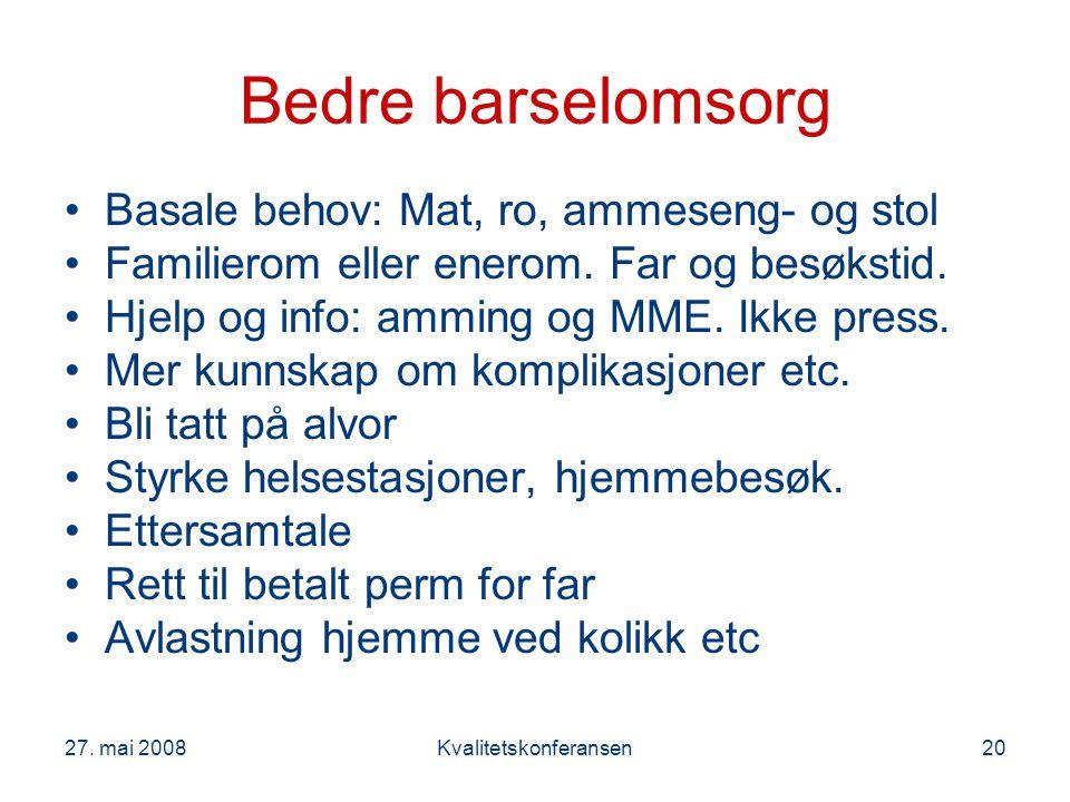 27. mai 2008Kvalitetskonferansen20 Bedre barselomsorg Basale behov: Mat, ro, ammeseng- og stol Familierom eller enerom. Far og besøkstid. Hjelp og inf