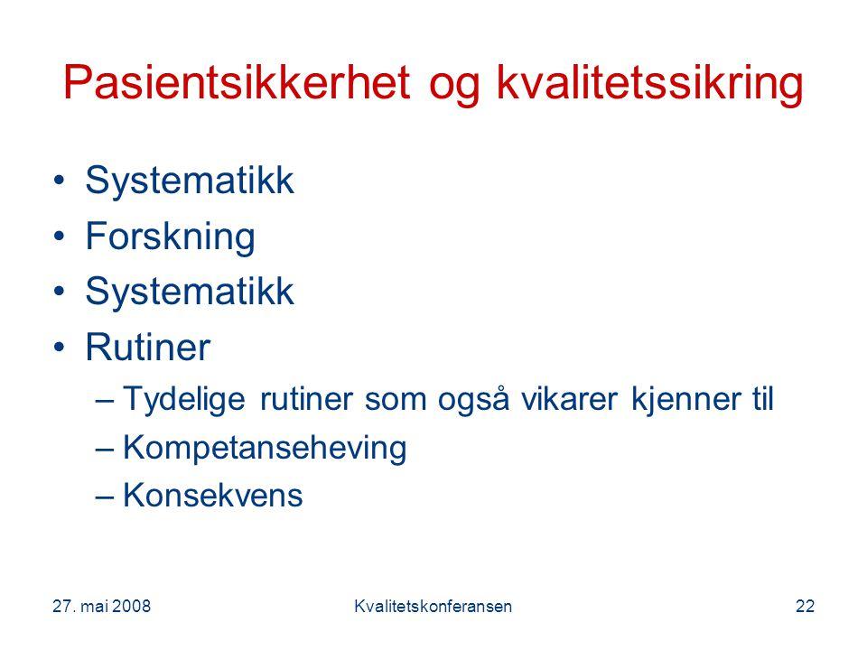 27. mai 2008Kvalitetskonferansen22 Pasientsikkerhet og kvalitetssikring Systematikk Forskning Systematikk Rutiner –Tydelige rutiner som også vikarer k