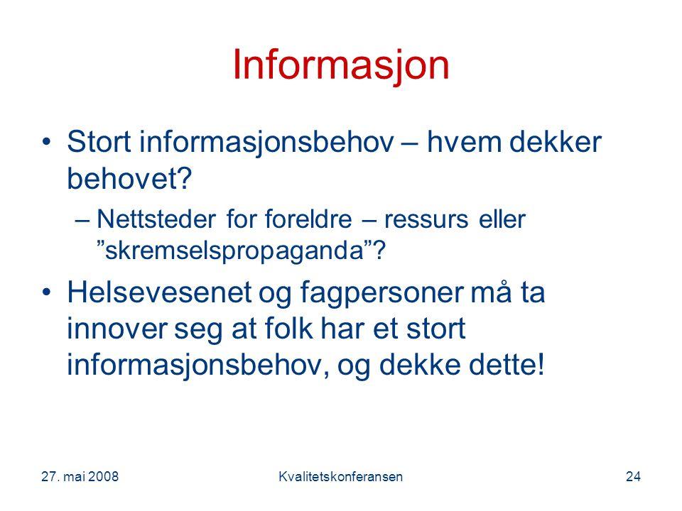 """27. mai 2008Kvalitetskonferansen24 Informasjon Stort informasjonsbehov – hvem dekker behovet? –Nettsteder for foreldre – ressurs eller """"skremselspropa"""
