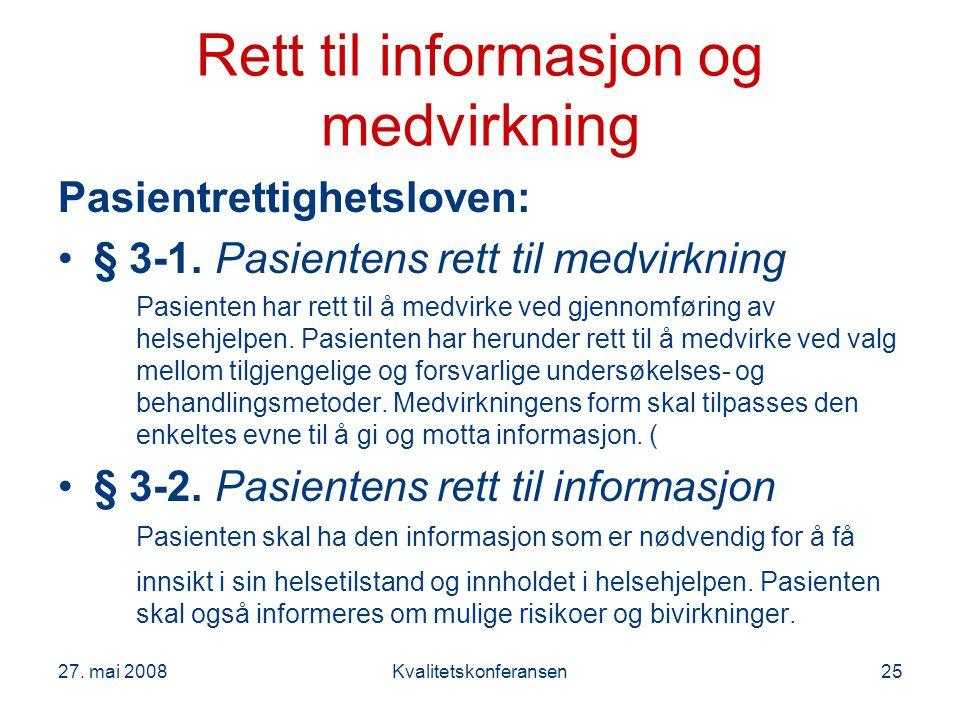 27. mai 2008Kvalitetskonferansen25 Rett til informasjon og medvirkning Pasientrettighetsloven: § 3-1. Pasientens rett til medvirkning Pasienten har re