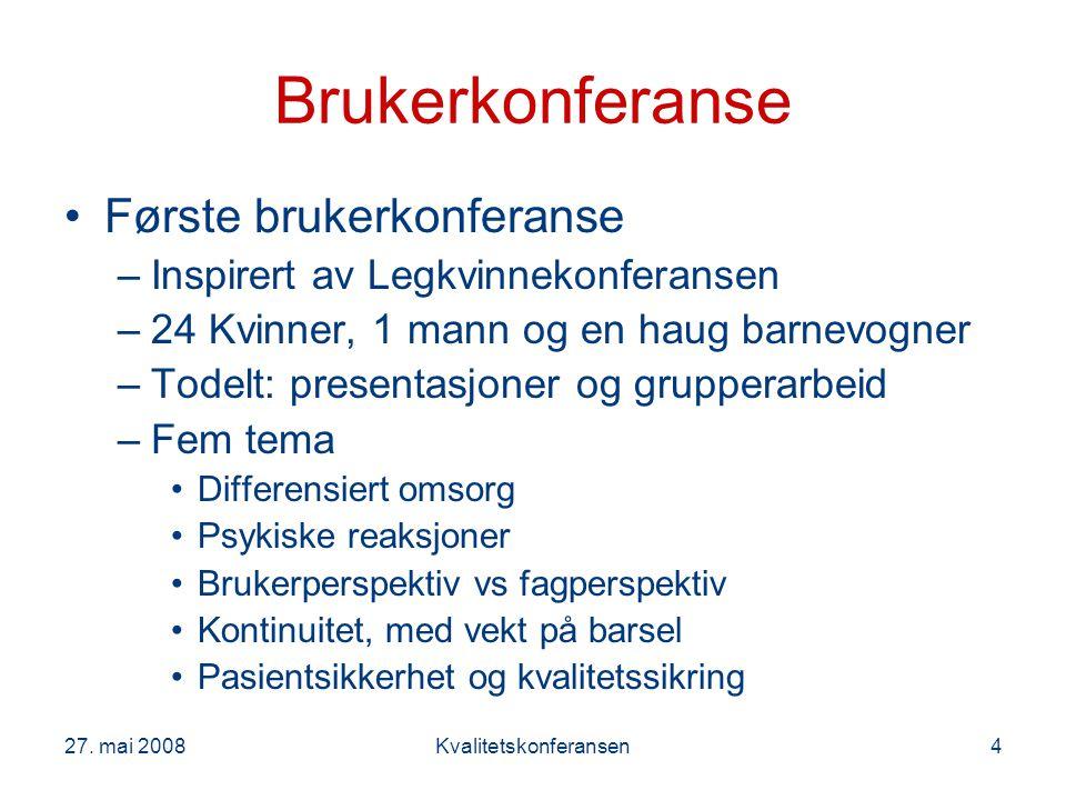 27. mai 2008Kvalitetskonferansen4 Brukerkonferanse Første brukerkonferanse –Inspirert av Legkvinnekonferansen –24 Kvinner, 1 mann og en haug barnevogn