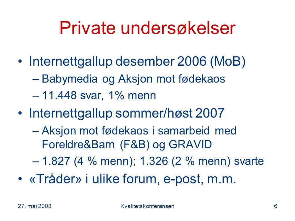 27. mai 2008Kvalitetskonferansen6 Private undersøkelser Internettgallup desember 2006 (MoB) –Babymedia og Aksjon mot fødekaos –11.448 svar, 1% menn In