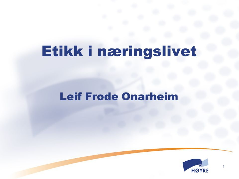 1 Etikk i næringslivet Leif Frode Onarheim