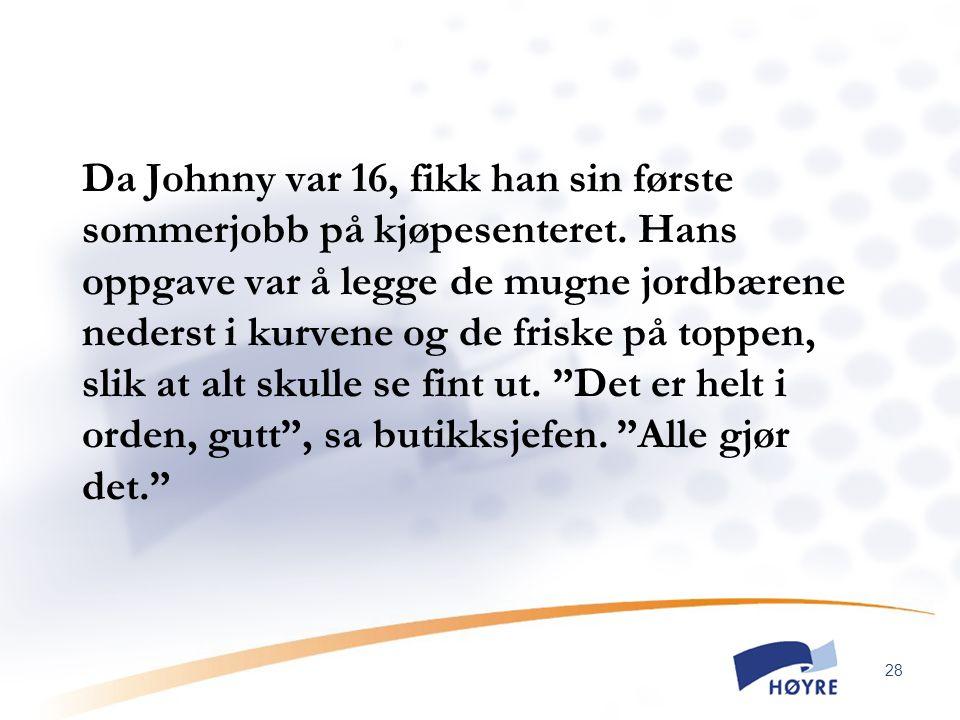 28 Da Johnny var 16, fikk han sin første sommerjobb på kjøpesenteret. Hans oppgave var å legge de mugne jordbærene nederst i kurvene og de friske på t