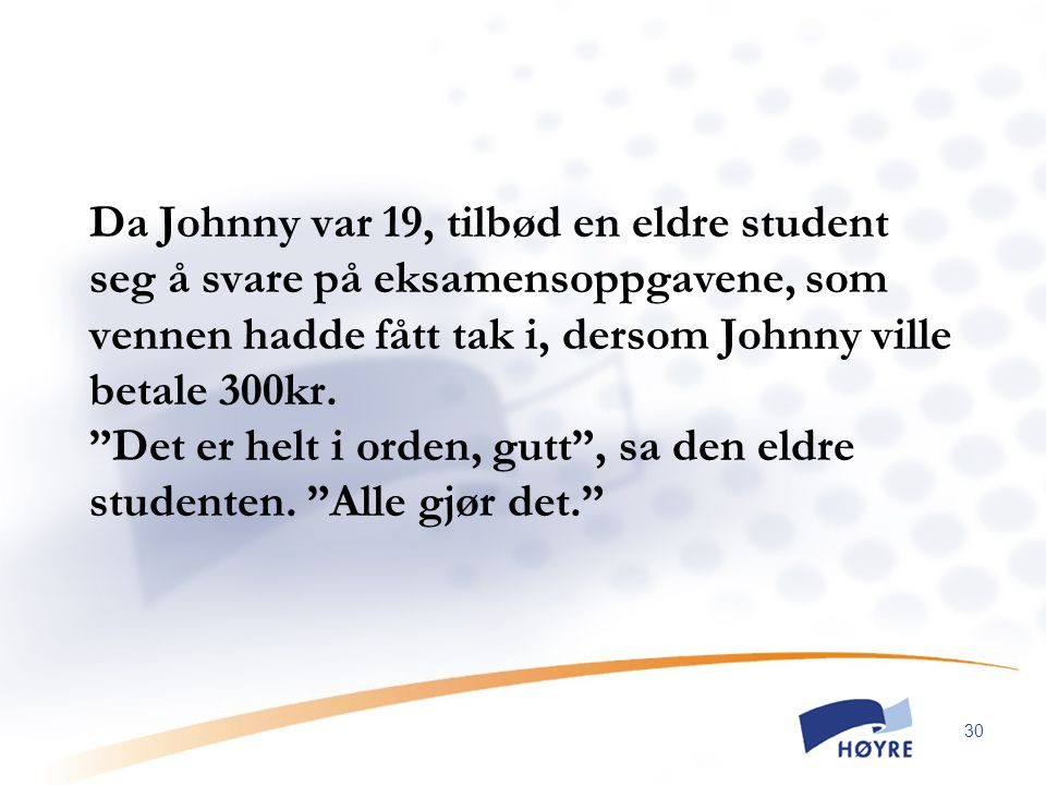 """30 Da Johnny var 19, tilbød en eldre student seg å svare på eksamensoppgavene, som vennen hadde fått tak i, dersom Johnny ville betale 300kr. """"Det er"""