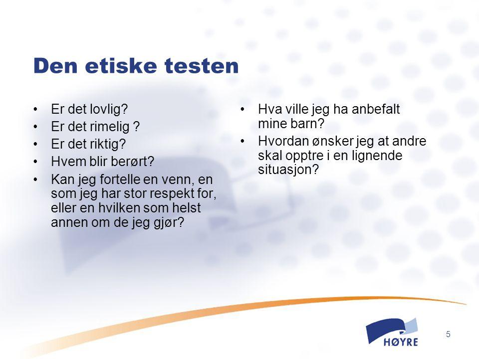 5 Den etiske testen Er det lovlig? Er det rimelig ? Er det riktig? Hvem blir berørt? Kan jeg fortelle en venn, en som jeg har stor respekt for, eller