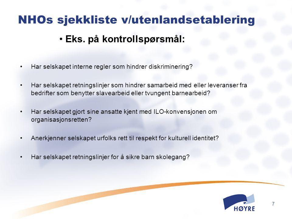 7 NHOs sjekkliste v/utenlandsetablering Har selskapet interne regler som hindrer diskriminering? Har selskapet retningslinjer som hindrer samarbeid me