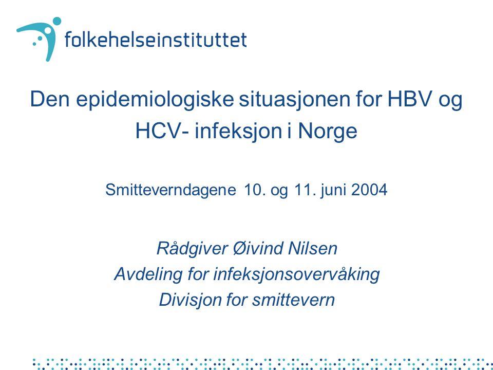 Den epidemiologiske situasjonen for HBV og HCV- infeksjon i Norge Smitteverndagene 10.