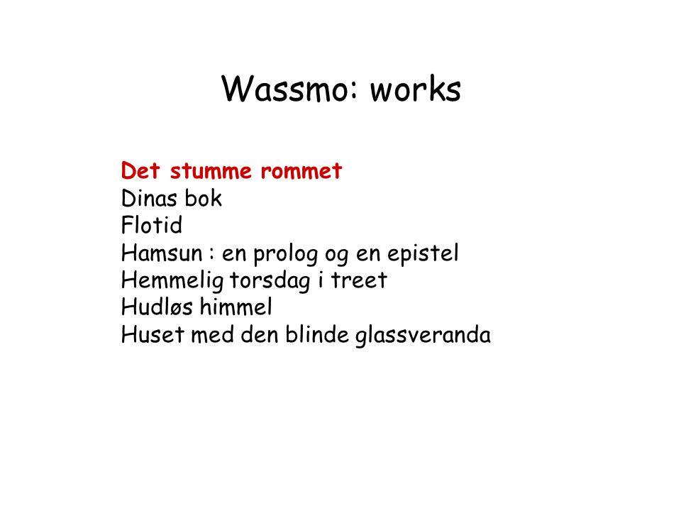 Wassmo: works Det stumme rommet Dinas bok Flotid Hamsun : en prolog og en epistel Hemmelig torsdag i treet Hudløs himmel Huset med den blinde glassveranda