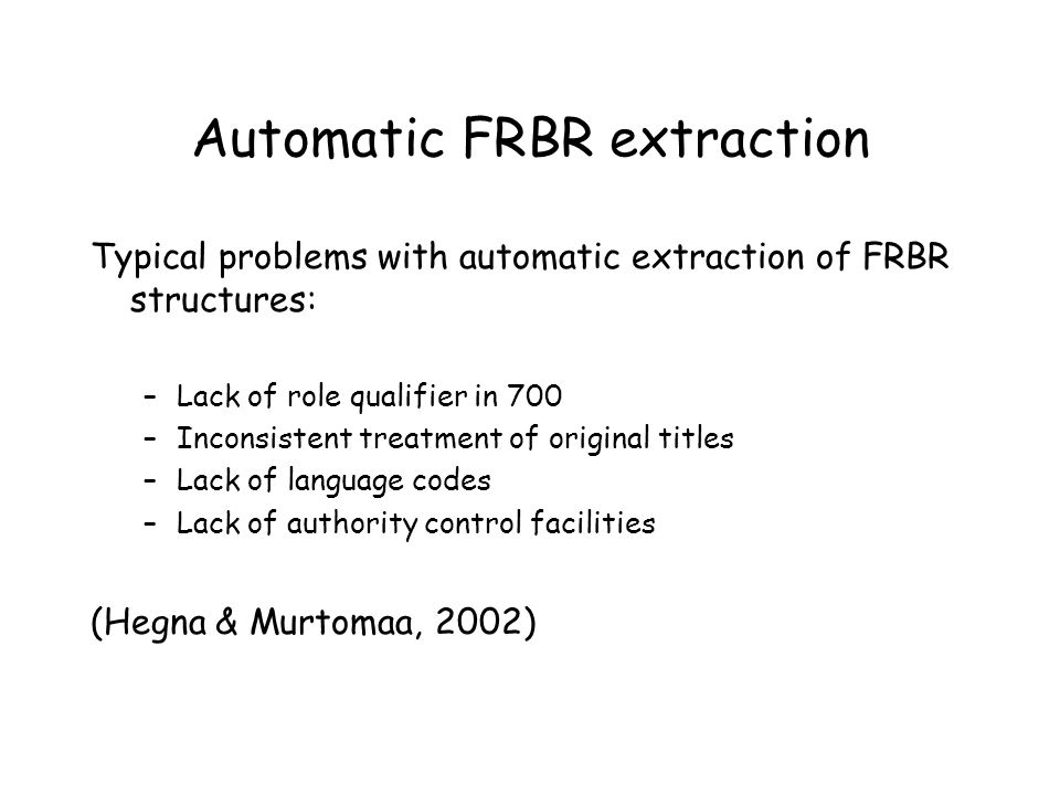 Automatic FRBR extraction Typical problems with automatic extraction of FRBR structures: –Lack of role qualifier in 700 –Inconsistent treatment of ori