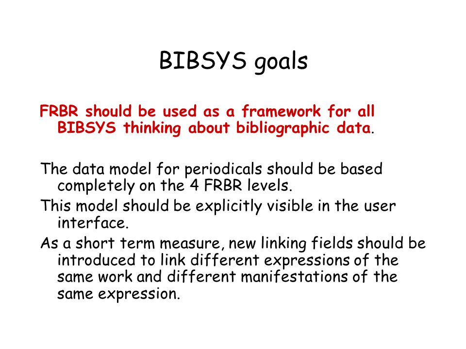 BIBSYS goals FRBR should be used as a framework for all BIBSYS thinking about bibliographic data.