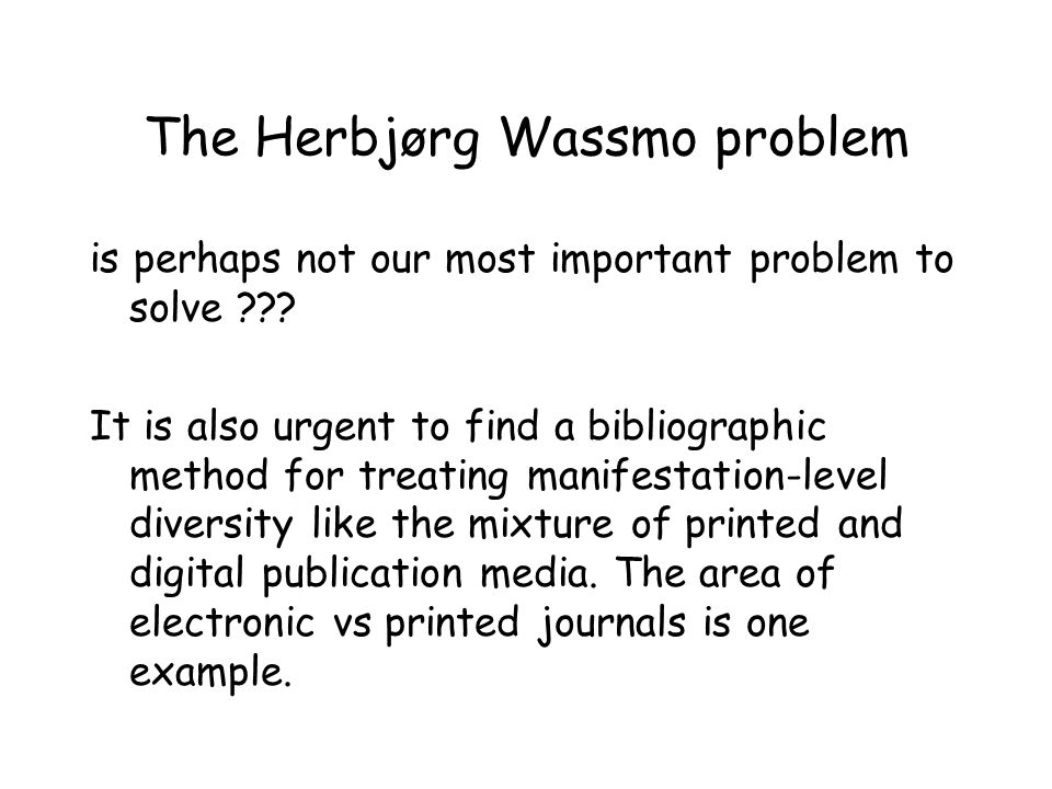 The Herbjørg Wassmo problem is perhaps not our most important problem to solve ??? It is also urgent to find a bibliographic method for treating manif