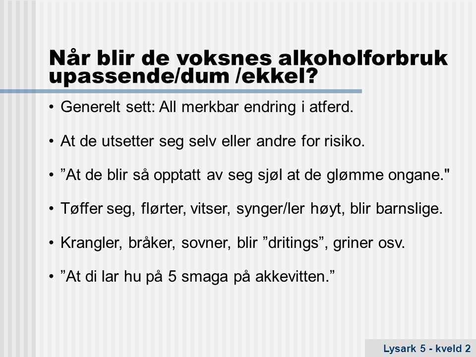 Når blir de voksnes alkoholforbruk upassende/dum /ekkel.