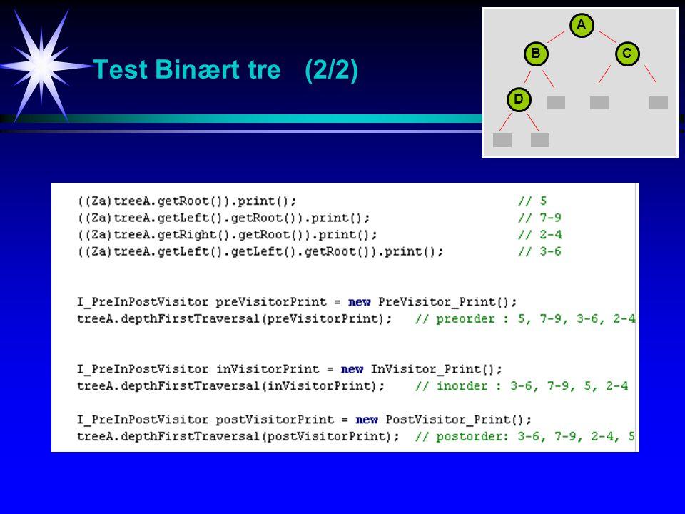Test Binært tre (2/2) A BC D