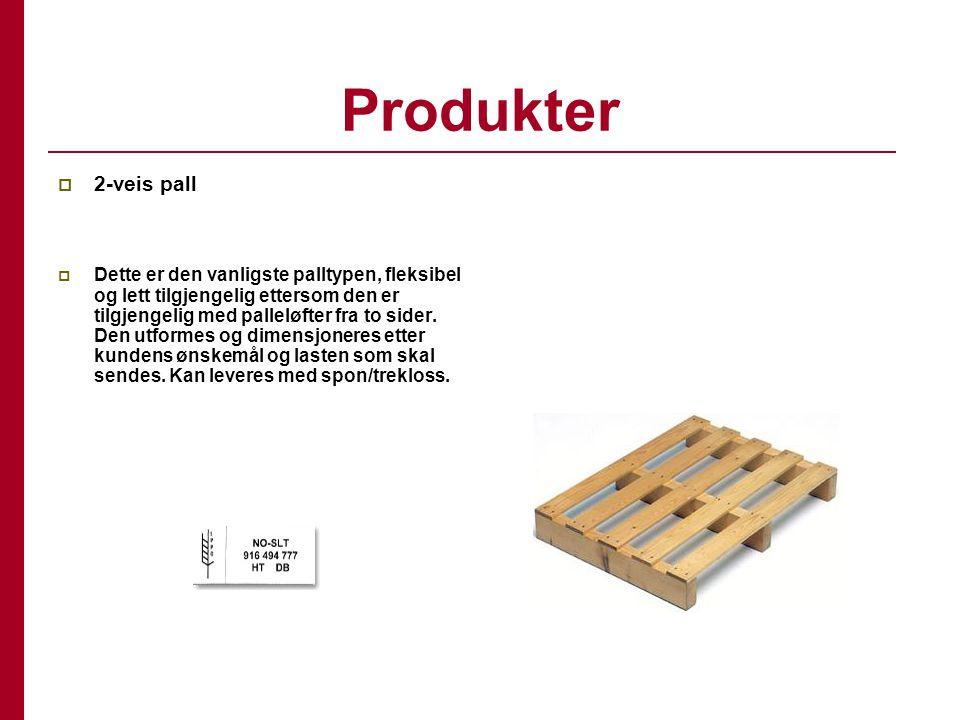 Produkter  2-veis pall  Dette er den vanligste palltypen, fleksibel og lett tilgjengelig ettersom den er tilgjengelig med palleløfter fra to sider.