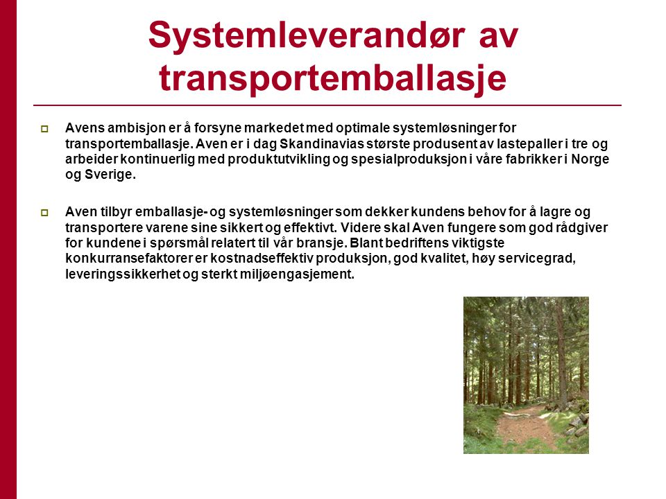 Systemleverandør av transportemballasje  Avens ambisjon er å forsyne markedet med optimale systemløsninger for transportemballasje. Aven er i dag Ska