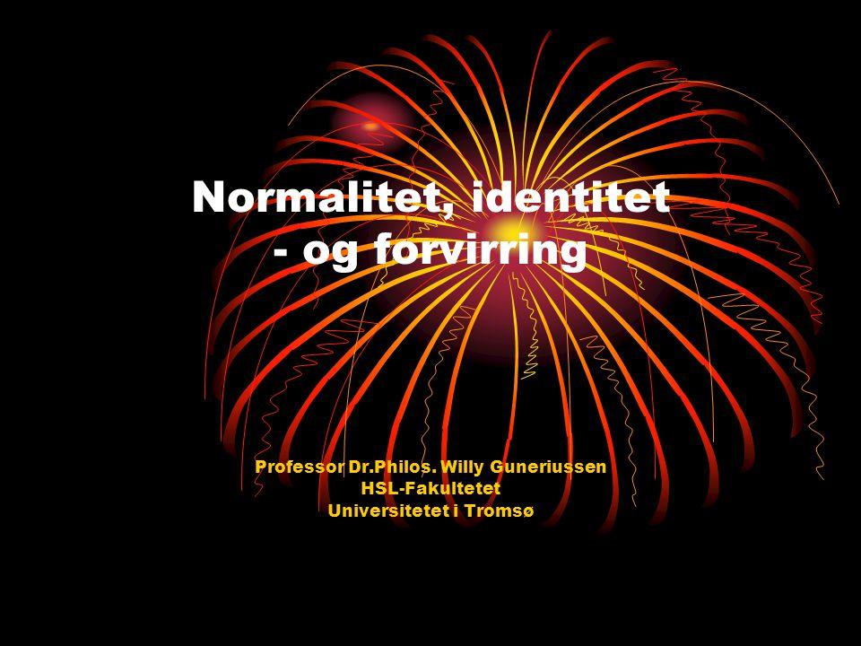 Normalitet, identitet - og forvirring Professor Dr.Philos. Willy Guneriussen HSL-Fakultetet Universitetet i Tromsø