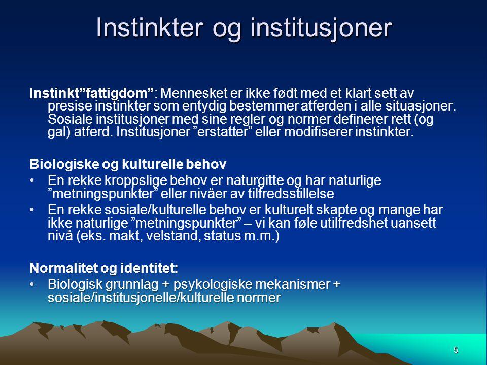 """5 Instinkter og institusjoner Instinkt""""fattigdom"""" Instinkt""""fattigdom"""": Mennesket er ikke født med et klart sett av presise instinkter som entydig best"""