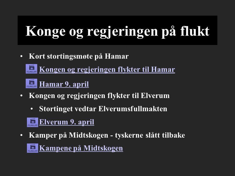 Konge og regjeringen på flukt Kort stortingsmøte på Hamar Kongen og regjeringen flykter til Hamar Kongen og regjeringen flykter til Elverum Stortinget vedtar Elverumsfullmakten Elverum 9.
