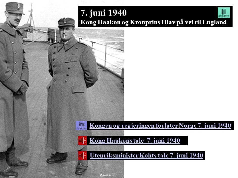 7. juni 1940 Kong Haakon og Kronprins Olav på vei til England Kong Haakons tale 7. juni 1940 Utenriksminister Kohts tale 7. juni 1940 Kongen og regjer