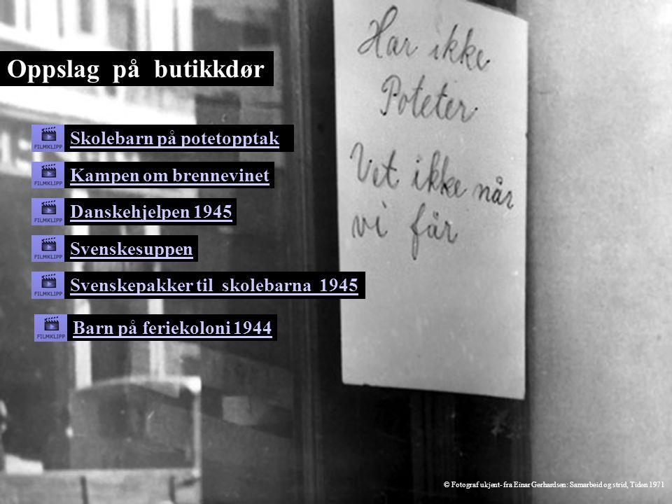 Skolebarn på potetopptak Kampen om brennevinet Danskehjelpen 1945 Svenskesuppen Svenskepakker til skolebarna 1945 Oppslag på butikkdør Barn på ferieko