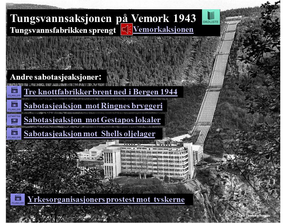 Tungsvannsaksjonen på Vemork 1943 Tungsvannsfabrikken sprengt Andre sabotasjeaksjoner : Vemorkaksjonen Tre knottfabrikker brent ned i Bergen 1944 Sabo