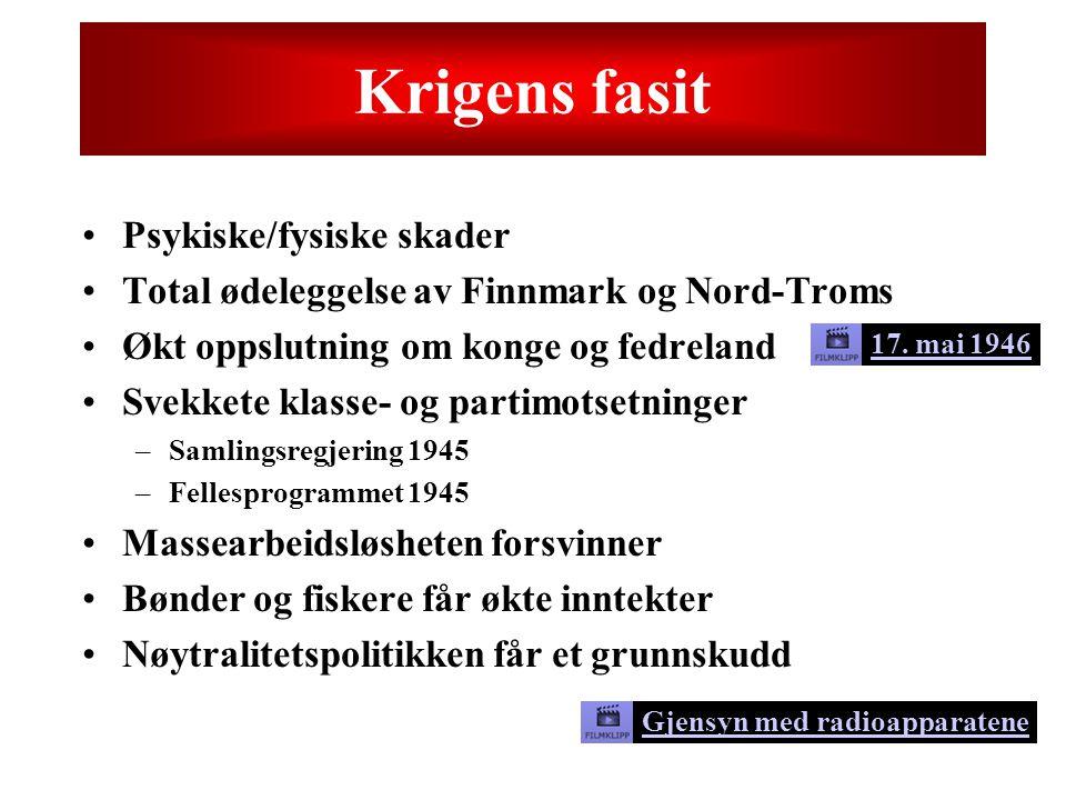 Krigens fasit Psykiske/fysiske skader Total ødeleggelse av Finnmark og Nord-Troms Økt oppslutning om konge og fedreland Svekkete klasse- og partimotse