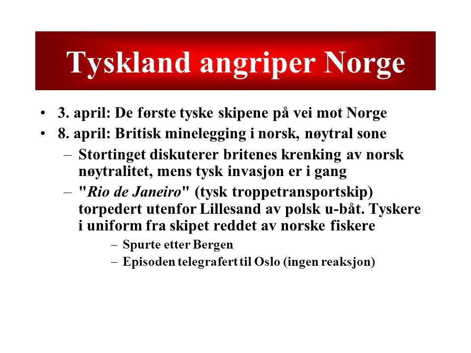 Tyskland angriper Norge 3. april: De første tyske skipene på vei mot Norge 8. april: Britisk minelegging i norsk, nøytral sone –Stortinget diskuterer