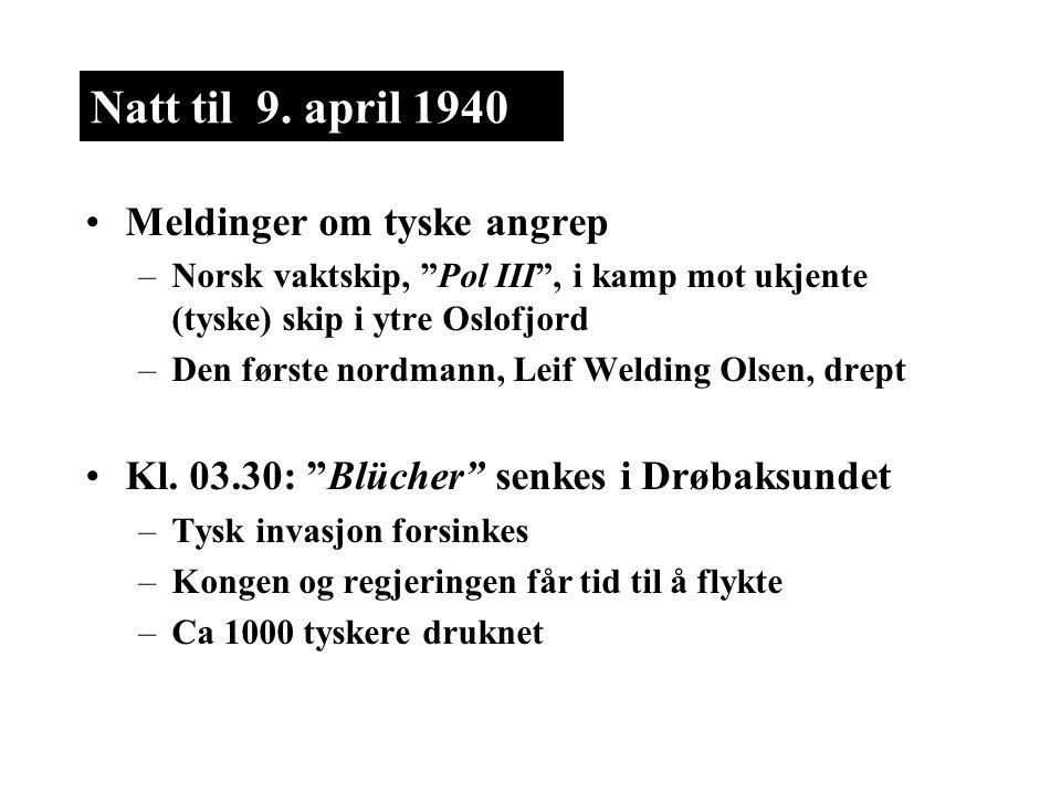 """Natt til 9. april 1940 Meldinger om tyske angrep –Norsk vaktskip, """"Pol III"""", i kamp mot ukjente (tyske) skip i ytre Oslofjord –Den første nordmann, Le"""