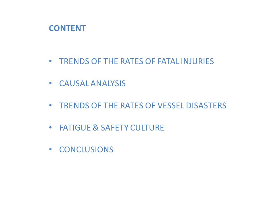 CONTENT TRENDS OF THE RATES OF FATAL INJURIES CAUSAL ANALYSIS TRENDS OF THE RATES OF VESSEL DISASTERS FATIGUE & SAFETY CULTURE CONCLUSIONS