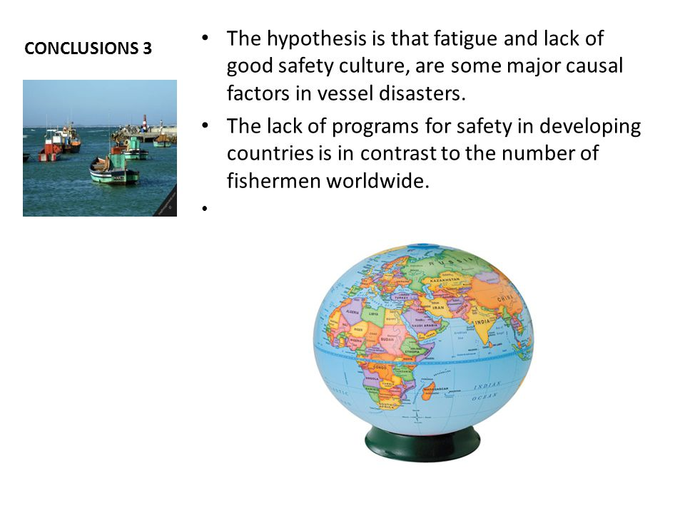 The hypothesis is that fatigue and lack of good safety culture, are some major causal factors in vessel disasters.
