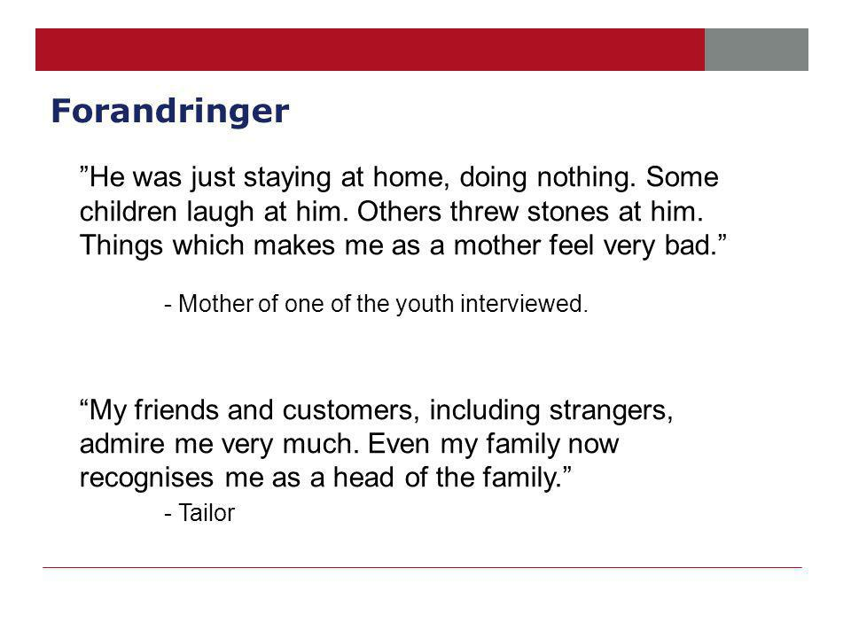 "Forandringer ""He was just staying at home, doing nothing. Some children laugh at him. Others threw stones at him. Things which makes me as a mother fe"