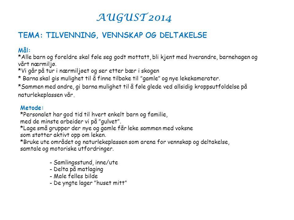 AUGUST 2014 TEMA: TILVENNING, VENNSKAP OG DELTAKELSE Mål: *Alle barn og foreldre skal føle seg godt mottatt, bli kjent med hverandre, barnehagen og vå