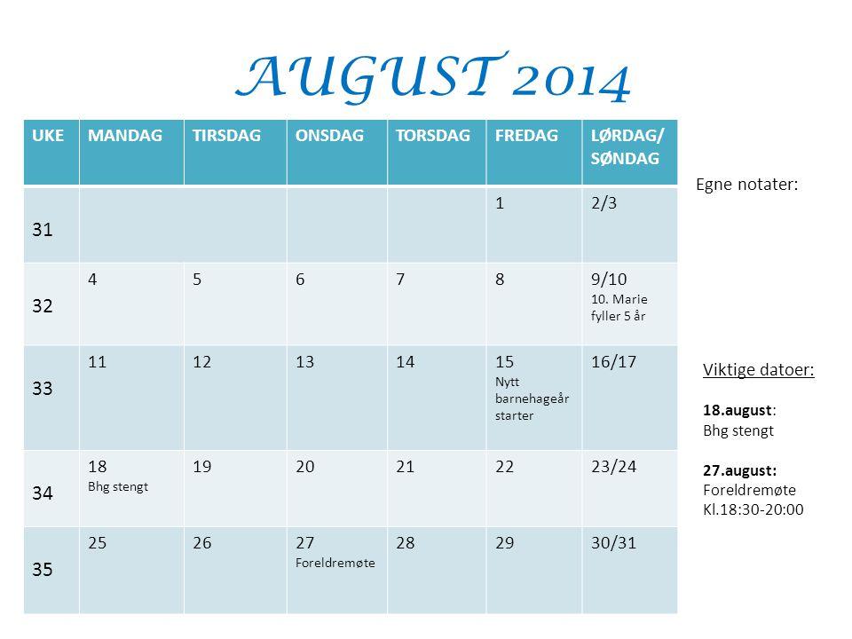 AUGUST 2014 UKEMANDAGTIRSDAGONSDAGTORSDAGFREDAGLØRDAG/ SØNDAG 31 12/3 32 456789/10 10. Marie fyller 5 år 33 1112131415 Nytt barnehageår starter 16/17