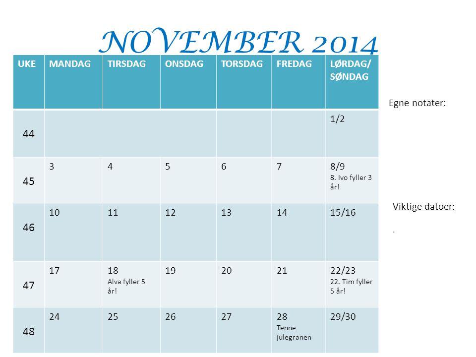 NOVEMBER 2014 UKEMANDAGTIRSDAGONSDAGTORSDAGFREDAGLØRDAG/ SØNDAG 44 1/2 45 345678/9 8. Ivo fyller 3 år! 46 101112131415/16 47 1718 Alva fyller 5 år! 19