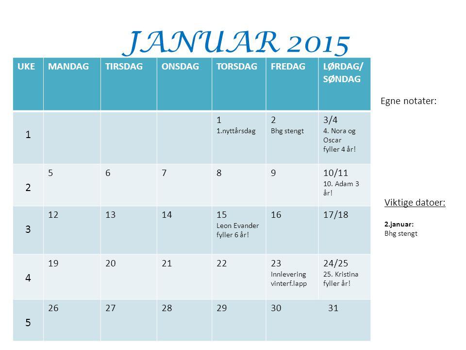 JANUAR 2015 UKEMANDAGTIRSDAGONSDAGTORSDAGFREDAGLØRDAG/ SØNDAG 1 1 1.nyttårsdag 2 Bhg stengt 3/4 4. Nora og Oscar fyller 4 år! 2 5678910/11 10. Adam 3