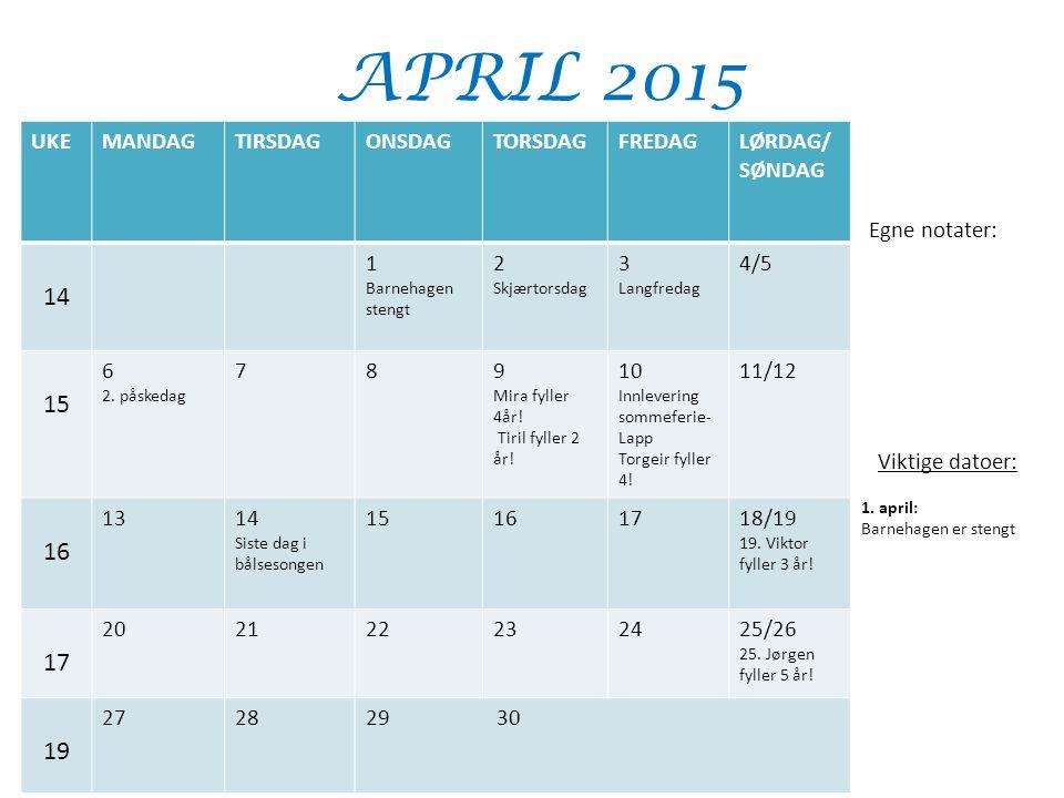 APRIL 2015 UKEMANDAGTIRSDAGONSDAGTORSDAGFREDAGLØRDAG/ SØNDAG 14 1 Barnehagen stengt 2 Skjærtorsdag 3 Langfredag 4/5 15 6 2. påskedag 789 Mira fyller 4