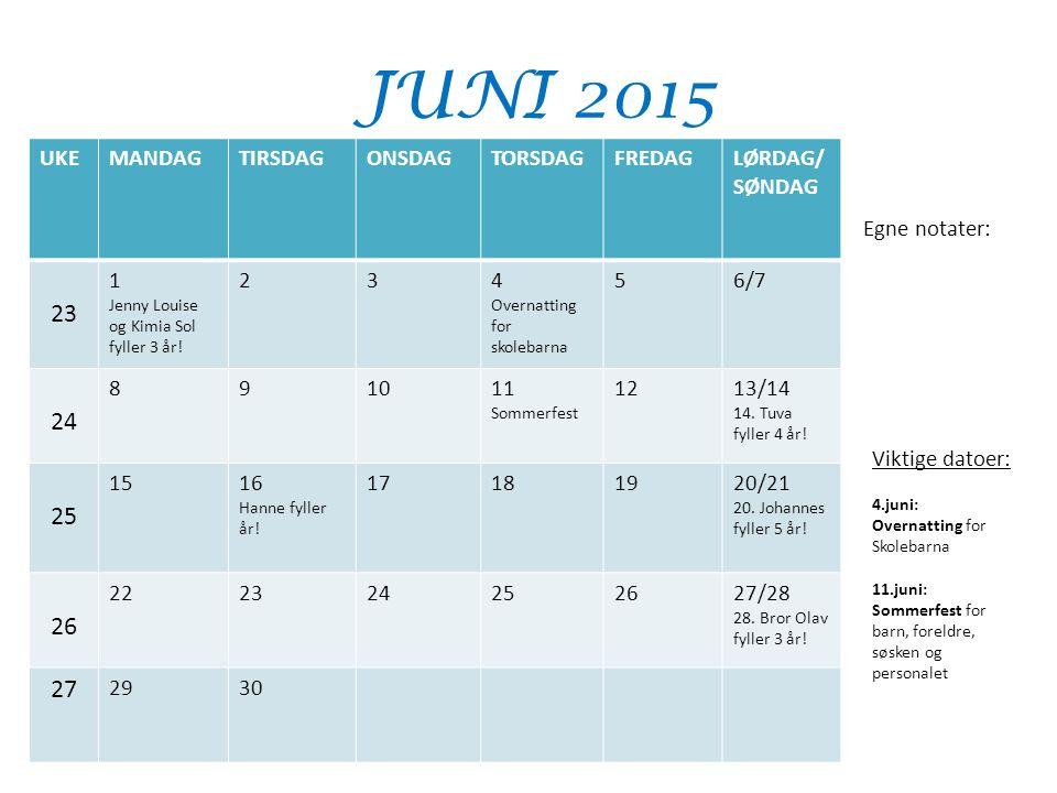 JUNI 2015 UKEMANDAGTIRSDAGONSDAGTORSDAGFREDAGLØRDAG/ SØNDAG 23 1 Jenny Louise og Kimia Sol fyller 3 år! 234 Overnatting for skolebarna 56/7 24 891011