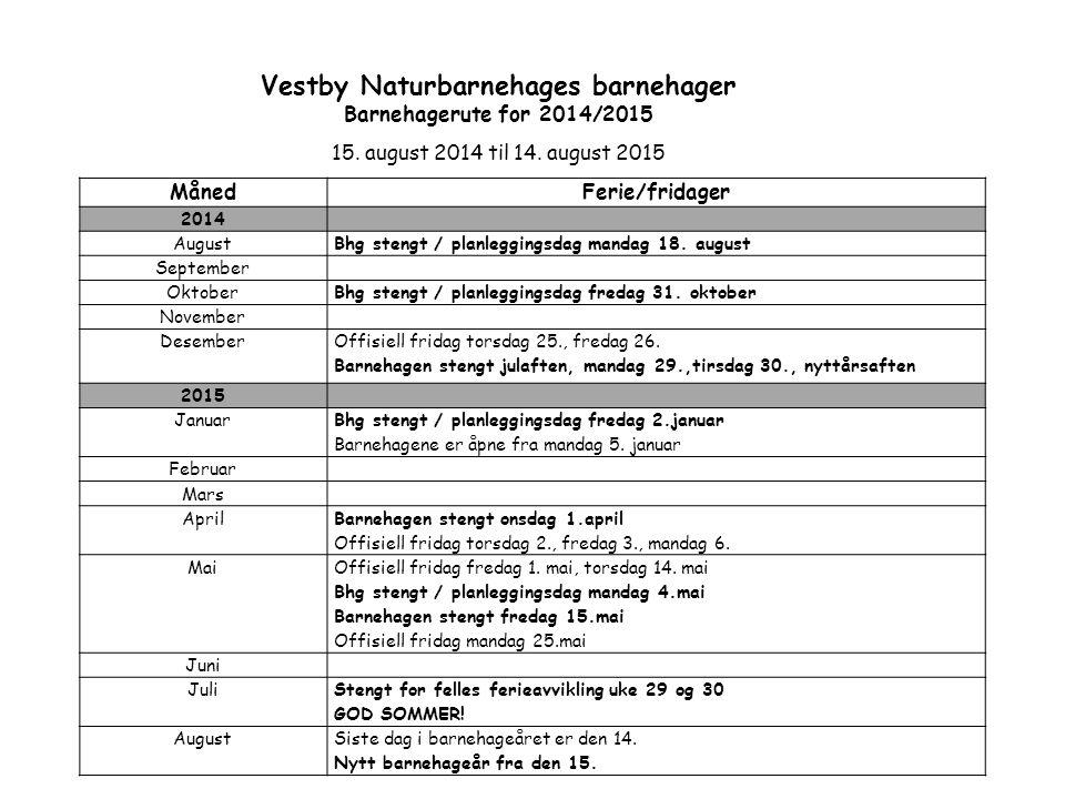 MånedFerie/fridager 2014 AugustBhg stengt / planleggingsdag mandag 18. august September OktoberBhg stengt / planleggingsdag fredag 31. oktober Novembe