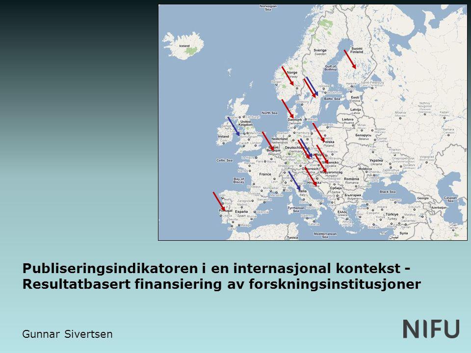 Publiseringsindikatoren i en internasjonal kontekst - Resultatbasert finansiering av forskningsinstitusjoner Gunnar Sivertsen