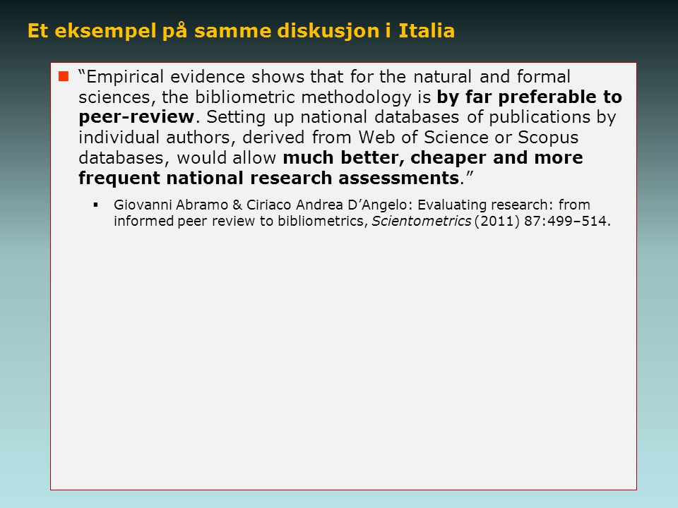 Et eksempel på samme diskusjon i Italia Empirical evidence shows that for the natural and formal sciences, the bibliometric methodology is by far preferable to peer-review.