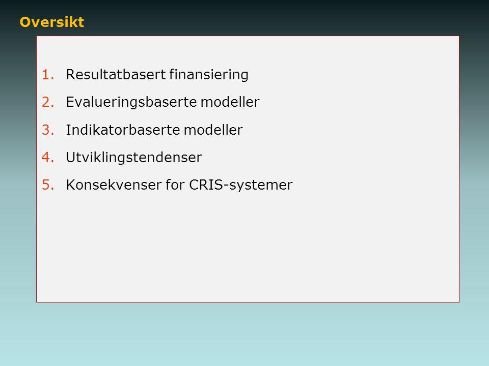 Oversikt 1.Resultatbasert finansiering 2.Evalueringsbaserte modeller 3.Indikatorbaserte modeller 4.Utviklingstendenser 5.Konsekvenser for CRIS-systeme
