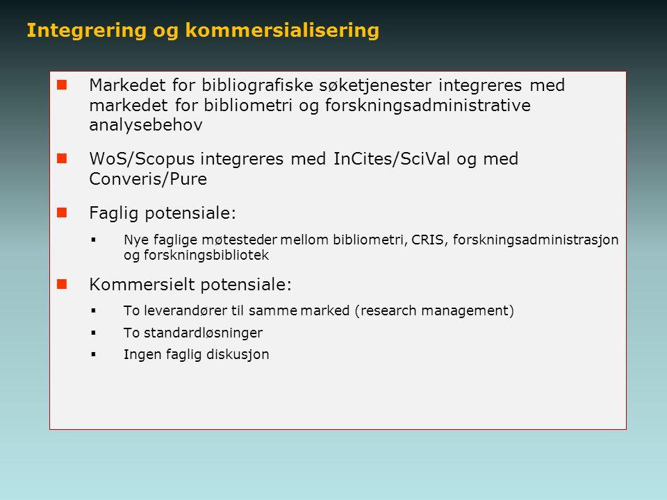 Integrering og kommersialisering Markedet for bibliografiske søketjenester integreres med markedet for bibliometri og forskningsadministrative analysebehov WoS/Scopus integreres med InCites/SciVal og med Converis/Pure Faglig potensiale:  Nye faglige møtesteder mellom bibliometri, CRIS, forskningsadministrasjon og forskningsbibliotek Kommersielt potensiale:  To leverandører til samme marked (research management)  To standardløsninger  Ingen faglig diskusjon