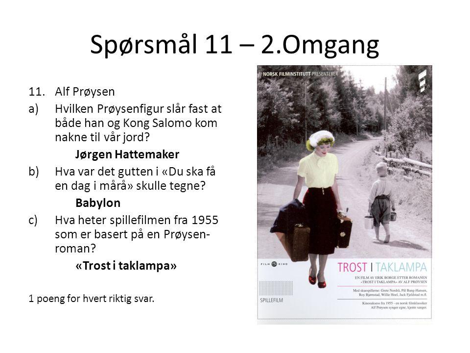 Spørsmål 11 – 2.Omgang 11.Alf Prøysen a)Hvilken Prøysenfigur slår fast at både han og Kong Salomo kom nakne til vår jord.