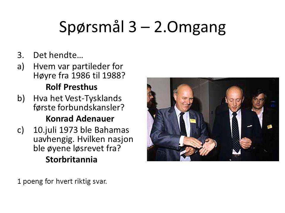 Spørsmål 3 – 2.Omgang 3.Det hendte… a)Hvem var partileder for Høyre fra 1986 til 1988.