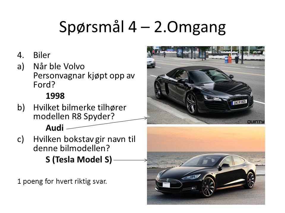 Spørsmål 4 – 2.Omgang 4.Biler a)Når ble Volvo Personvagnar kjøpt opp av Ford.