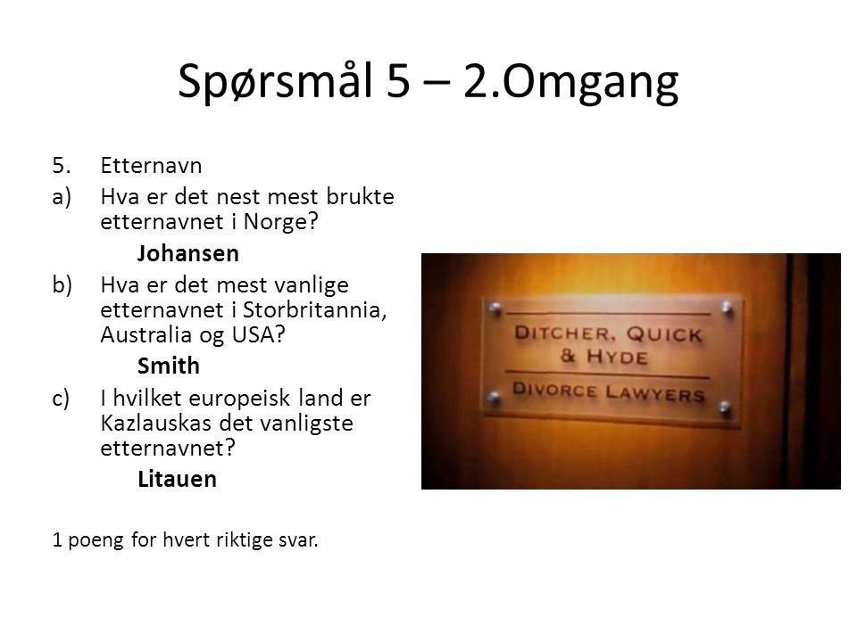 Spørsmål 5 – 2.Omgang 5.Etternavn a)Hva er det nest mest brukte etternavnet i Norge.