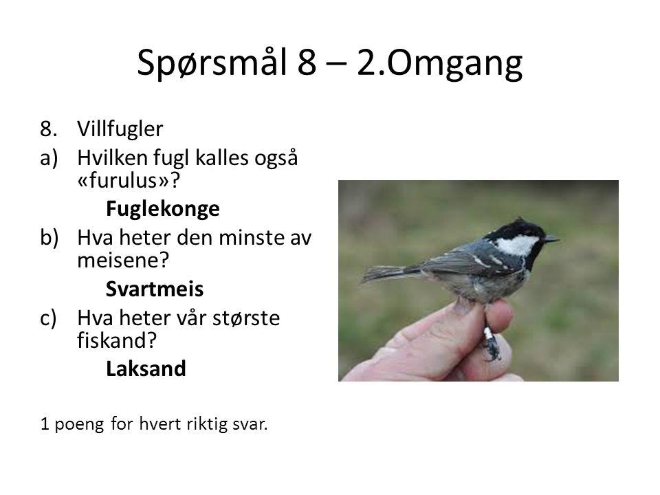 Spørsmål 8 – 2.Omgang 8.Villfugler a)Hvilken fugl kalles også «furulus».